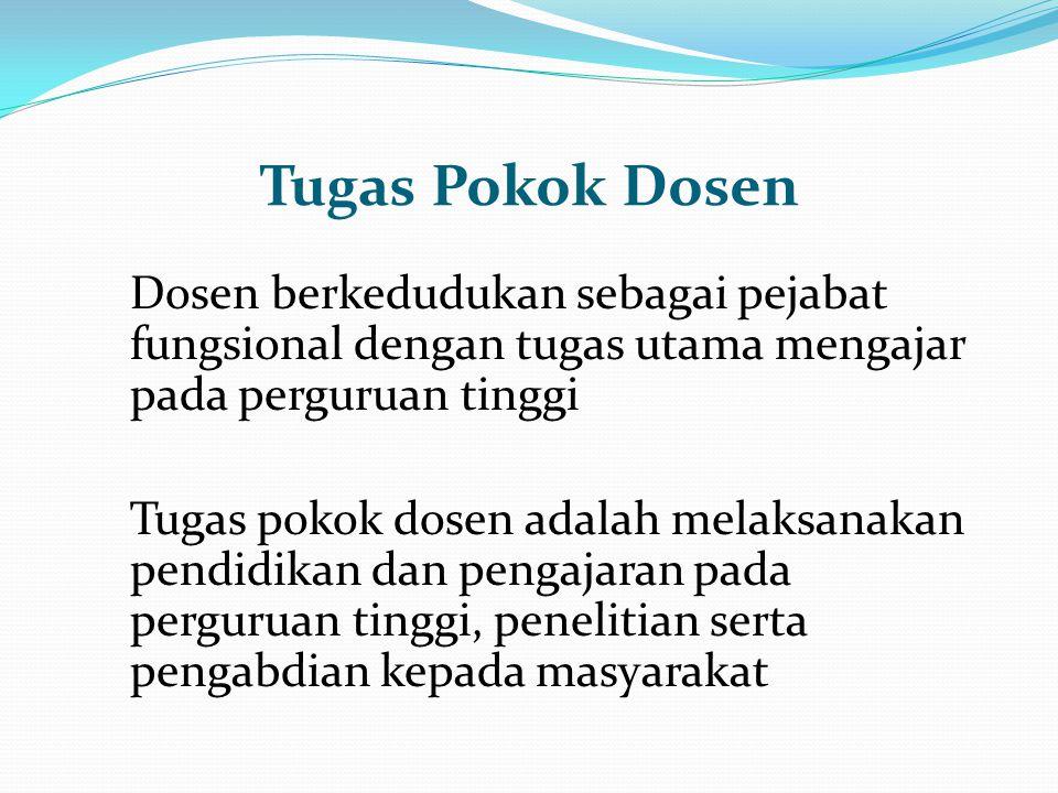 Tugas Pokok Dosen Dosen berkedudukan sebagai pejabat fungsional dengan tugas utama mengajar pada perguruan tinggi.