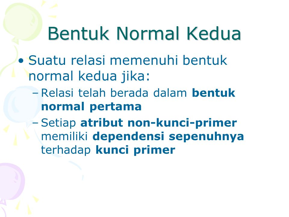 Bentuk Normal Kedua Suatu relasi memenuhi bentuk normal kedua jika: