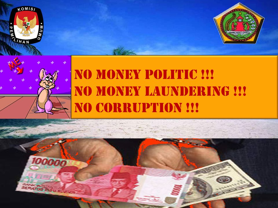No money politic !!! No money laundering !!! No corruption !!! No money politic !!! No money laundering !!!