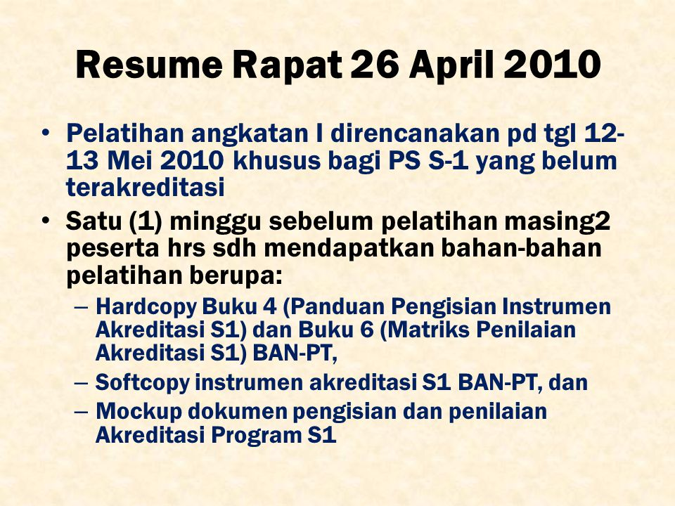 Resume Rapat 26 April 2010 Pelatihan angkatan I direncanakan pd tgl 12-13 Mei 2010 khusus bagi PS S-1 yang belum terakreditasi.