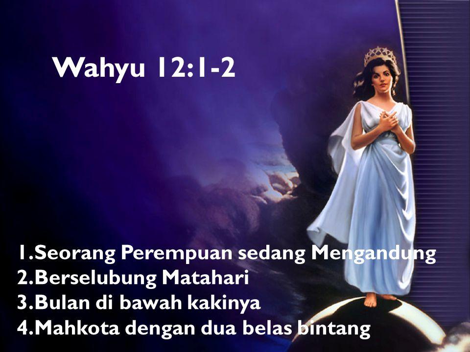 Wahyu 12:1-2 Seorang Perempuan sedang Mengandung Berselubung Matahari