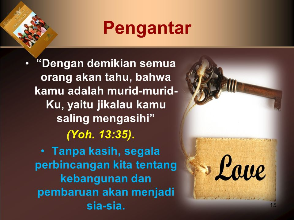 Pengantar Dengan demikian semua orang akan tahu, bahwa kamu adalah murid-murid-Ku, yaitu jikalau kamu saling mengasihi