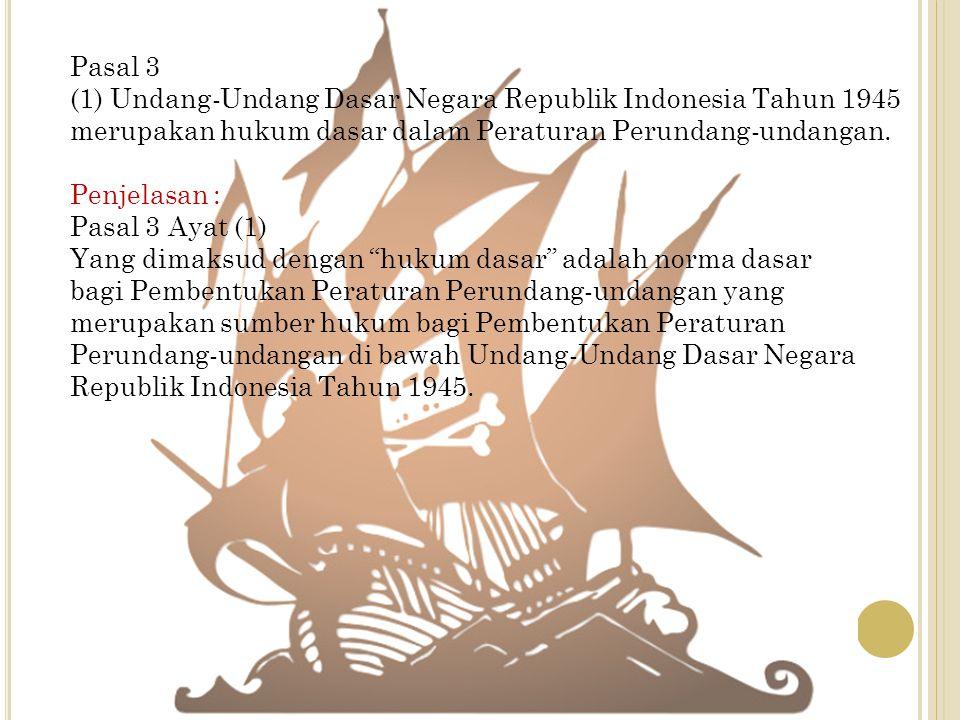Pasal 3 (1) Undang-Undang Dasar Negara Republik Indonesia Tahun 1945 merupakan hukum dasar dalam Peraturan Perundang-undangan.