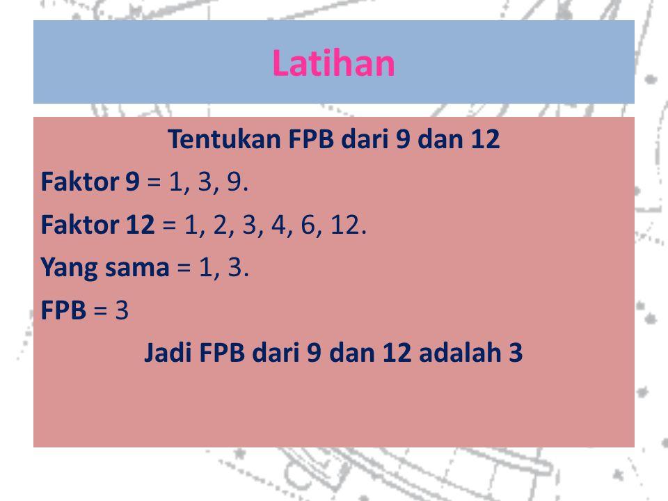Jadi FPB dari 9 dan 12 adalah 3