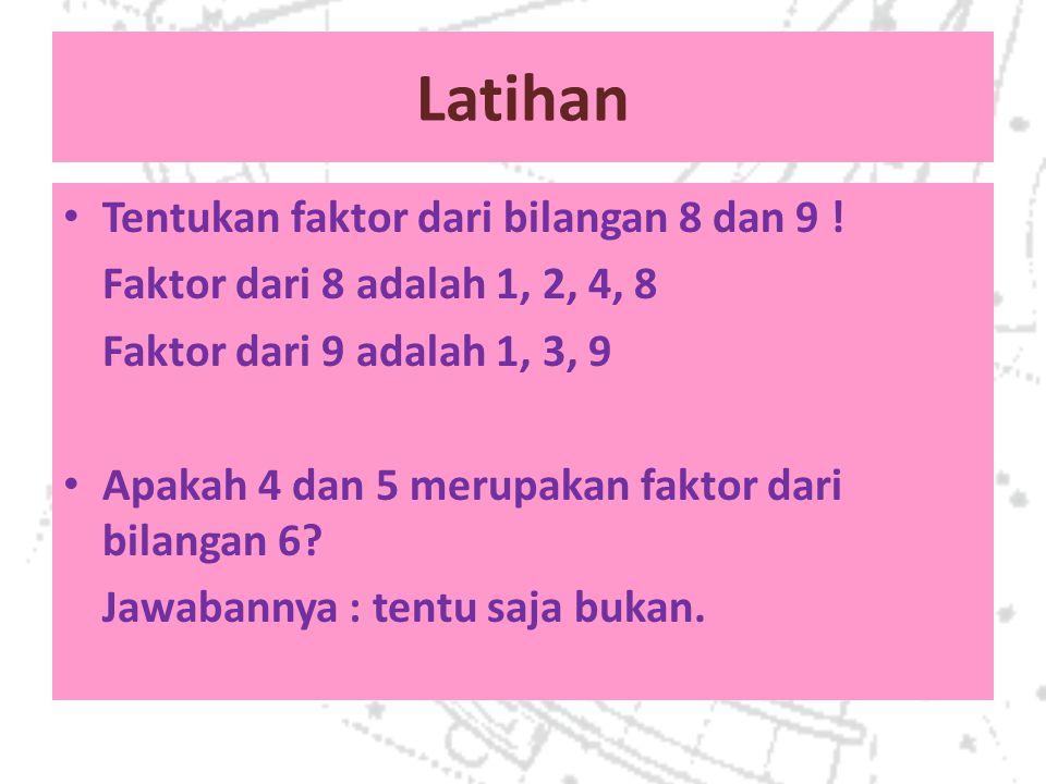 Latihan Tentukan faktor dari bilangan 8 dan 9 !