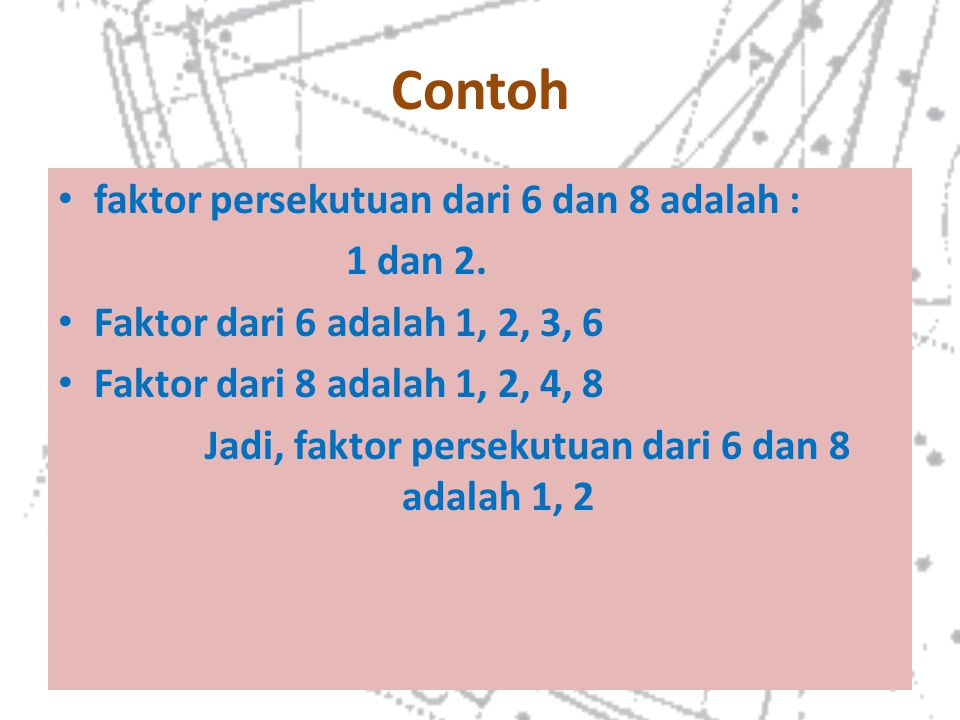 Jadi, faktor persekutuan dari 6 dan 8 adalah 1, 2