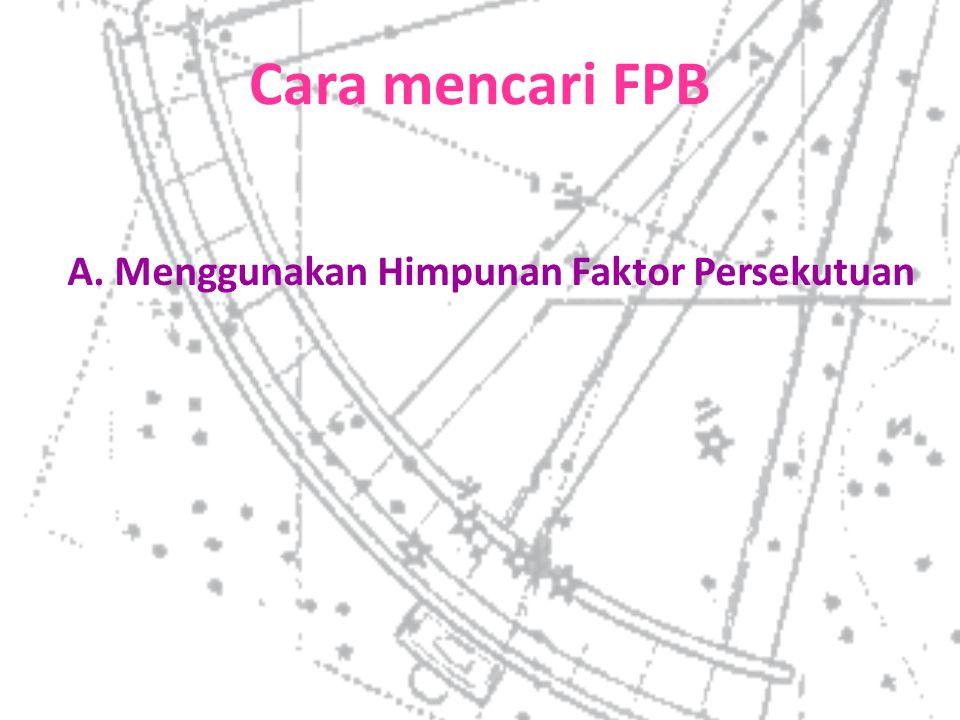 A. Menggunakan Himpunan Faktor Persekutuan