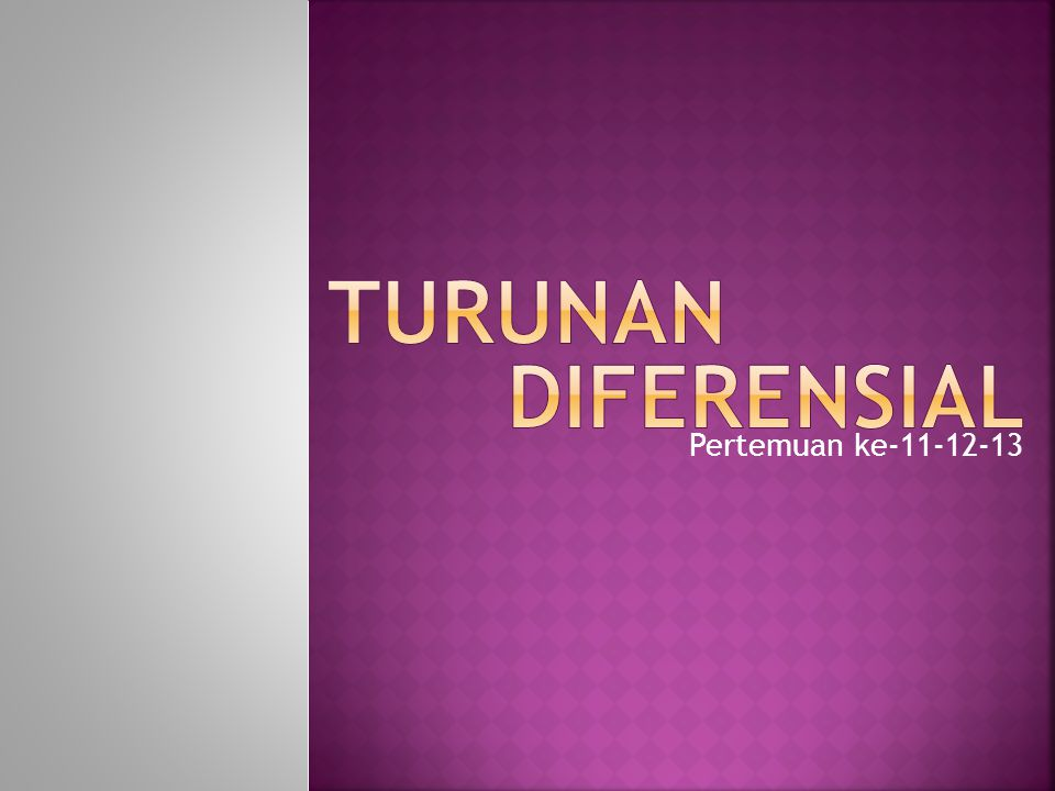 TURUNAN DIFERENSIAL Pertemuan ke-11-12-13