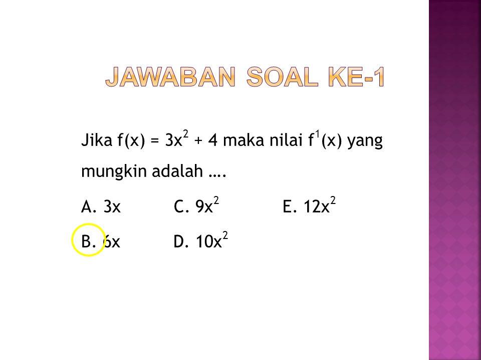 Jawaban soal ke-1 Jika f(x) = 3x2 + 4 maka nilai f1(x) yang mungkin adalah ….