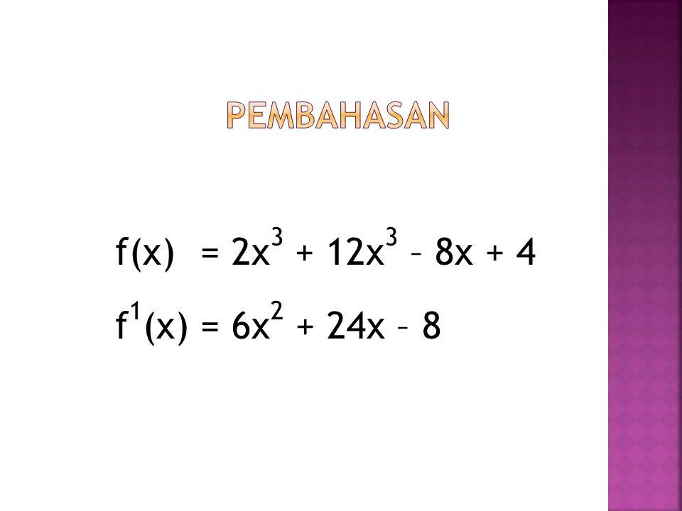 f(x) = 2x3 + 12x3 – 8x + 4 f1(x) = 6x2 + 24x – 8