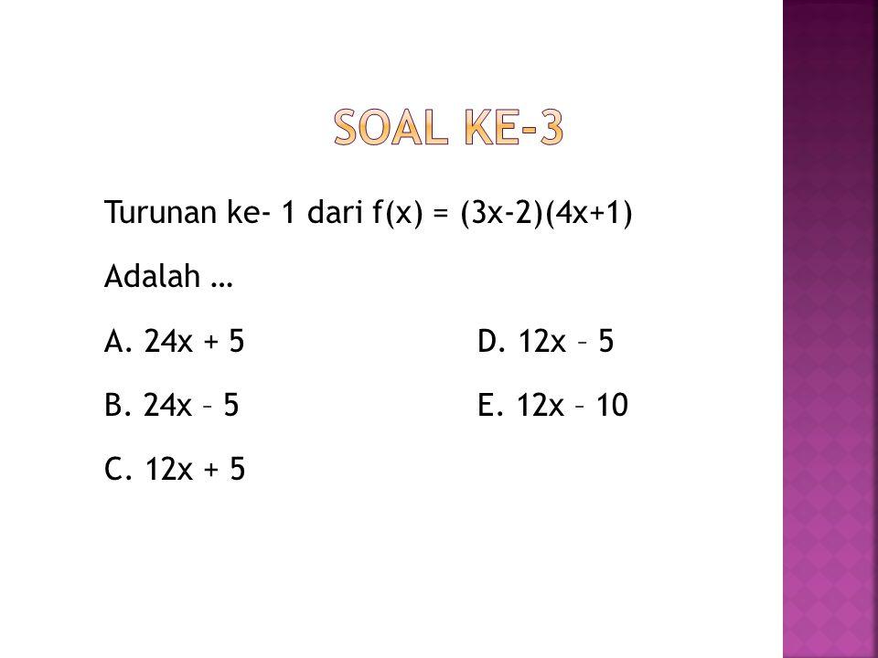Soal ke-3 Turunan ke- 1 dari f(x) = (3x-2)(4x+1) Adalah … A.