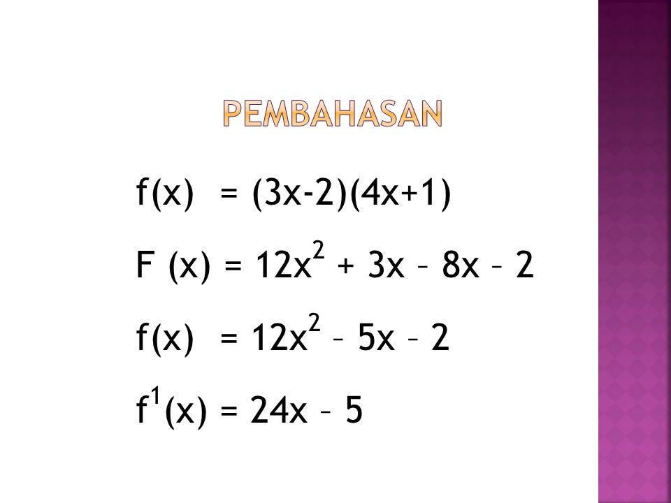 Pembahasan f(x) = (3x-2)(4x+1) F (x) = 12x2 + 3x – 8x – 2 f(x) = 12x2 – 5x – 2 f1(x) = 24x – 5