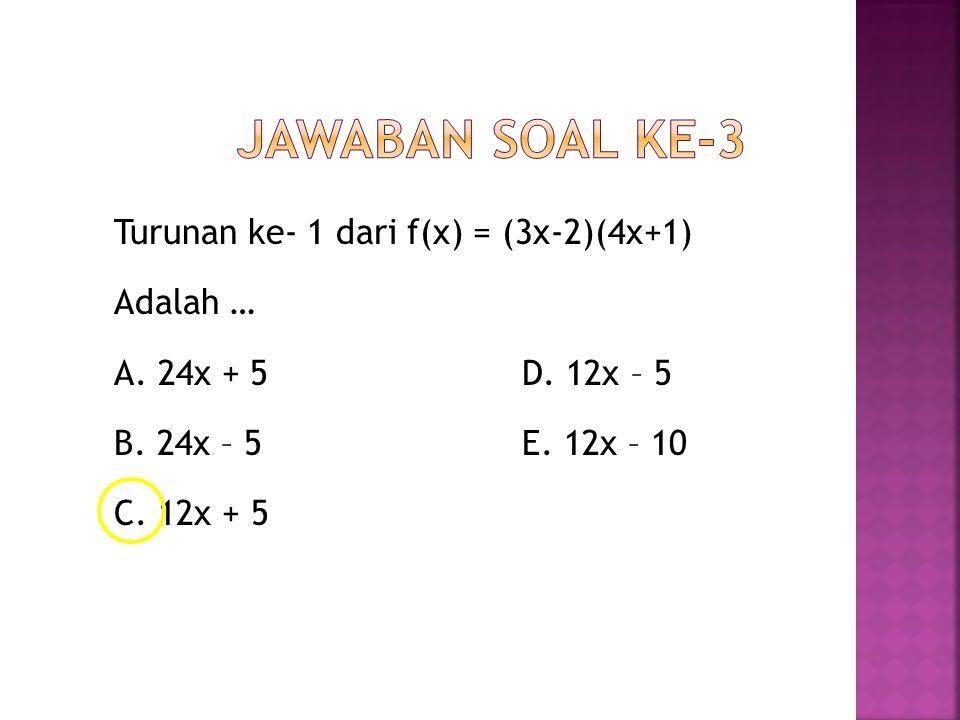 Jawaban soal ke-3 Turunan ke- 1 dari f(x) = (3x-2)(4x+1) Adalah … A.