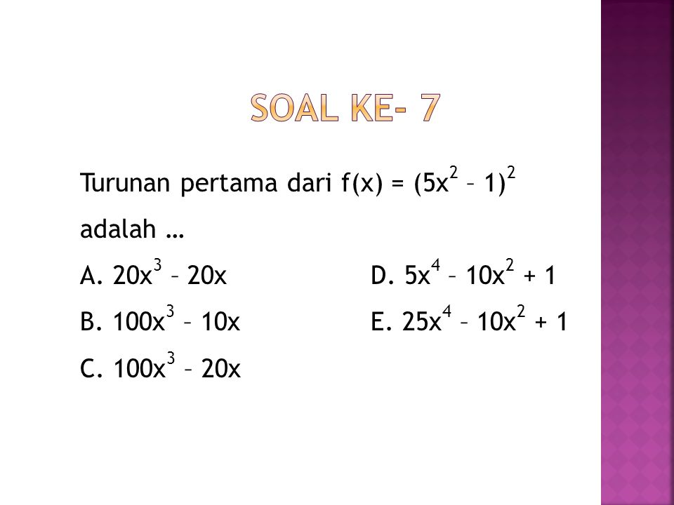 Soal ke- 7 Turunan pertama dari f(x) = (5x2 – 1)2 adalah … A.