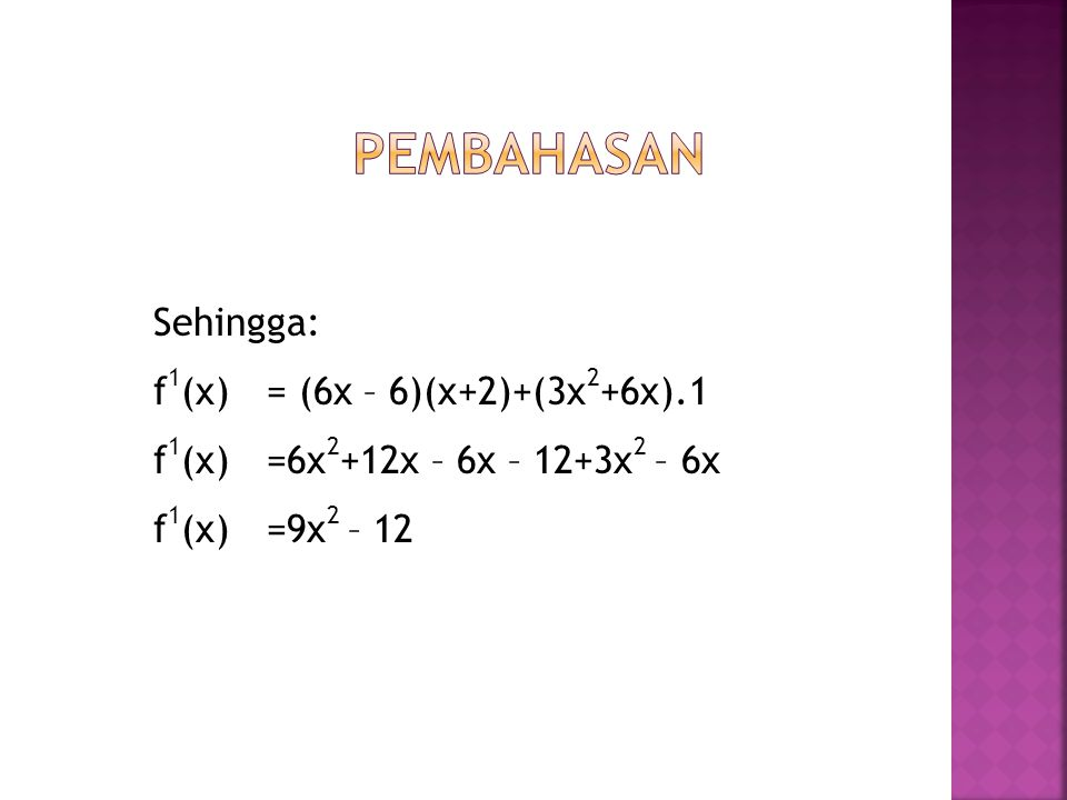 Pembahasan Sehingga: f1(x) = (6x – 6)(x+2)+(3x2+6x).1 f1(x) = 6x2+12x – 6x – 12+3x2 – 6x f1(x) = 9x2 – 12