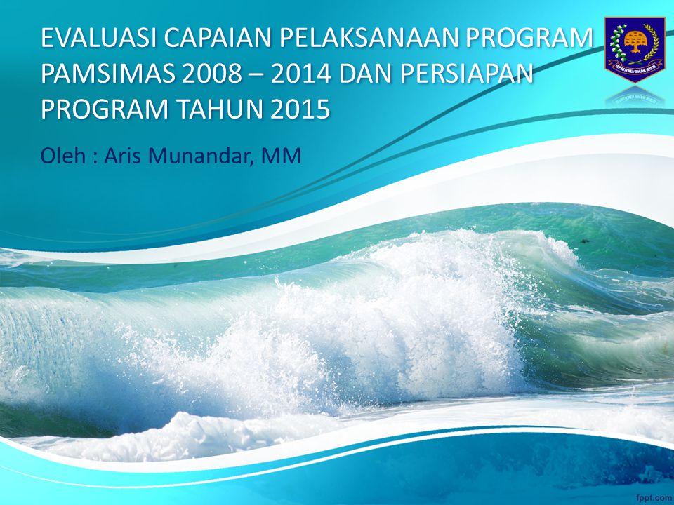 EVALUASI CAPAIAN PELAKSANAAN PROGRAM PAMSIMAS 2008 – 2014 DAN PERSIAPAN PROGRAM TAHUN 2015