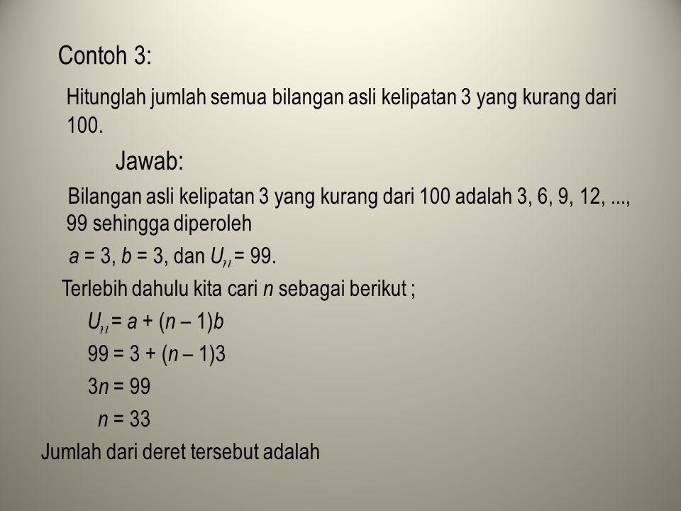 Contoh 3: Hitunglah jumlah semua bilangan asli kelipatan 3 yang kurang dari 100. Jawab: