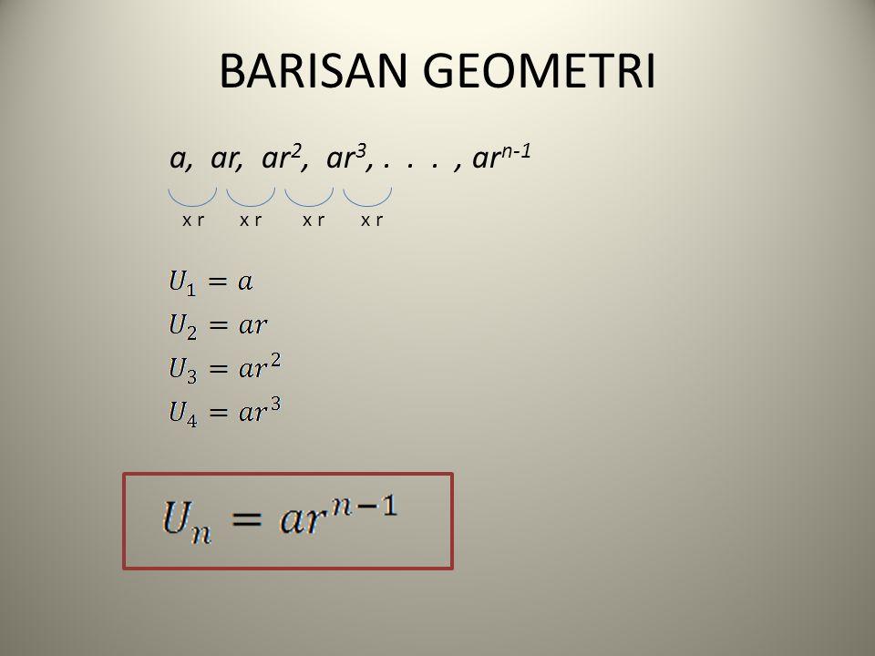 BARISAN GEOMETRI a, ar, ar2, ar3, . . . , arn-1 x r