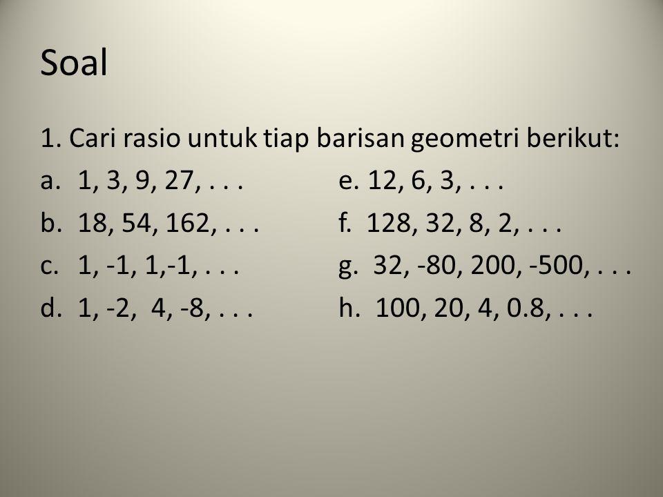 Soal 1. Cari rasio untuk tiap barisan geometri berikut: