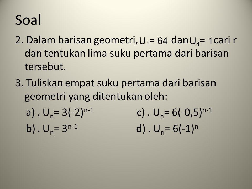 Soal 2. Dalam barisan geometri, dan cari r dan tentukan lima suku pertama dari barisan tersebut.