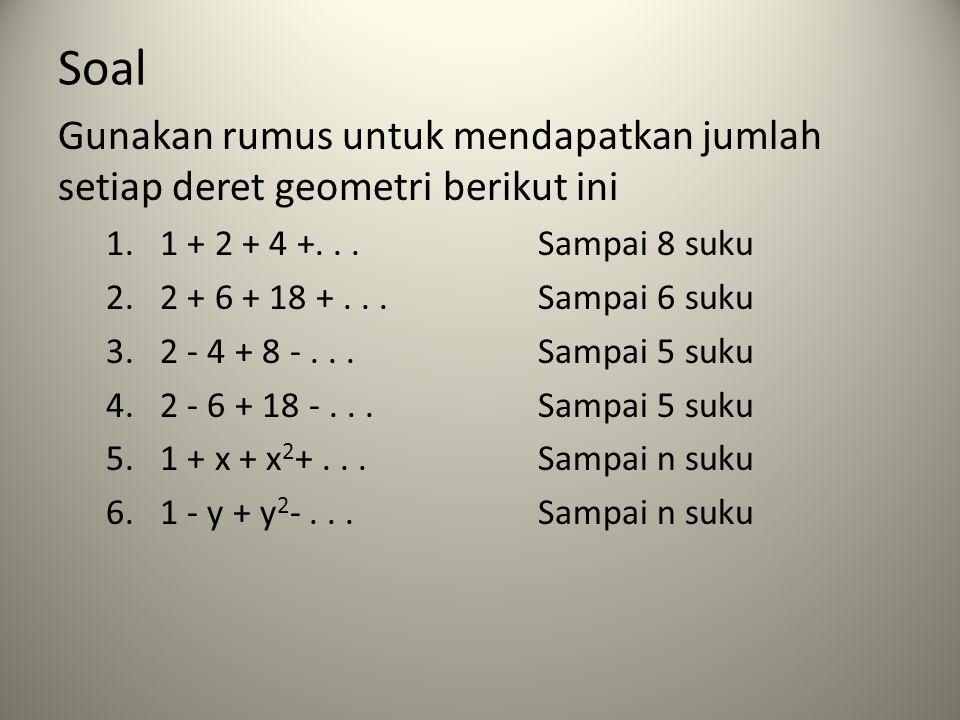 Soal Gunakan rumus untuk mendapatkan jumlah setiap deret geometri berikut ini. 1 + 2 + 4 +. . . Sampai 8 suku.