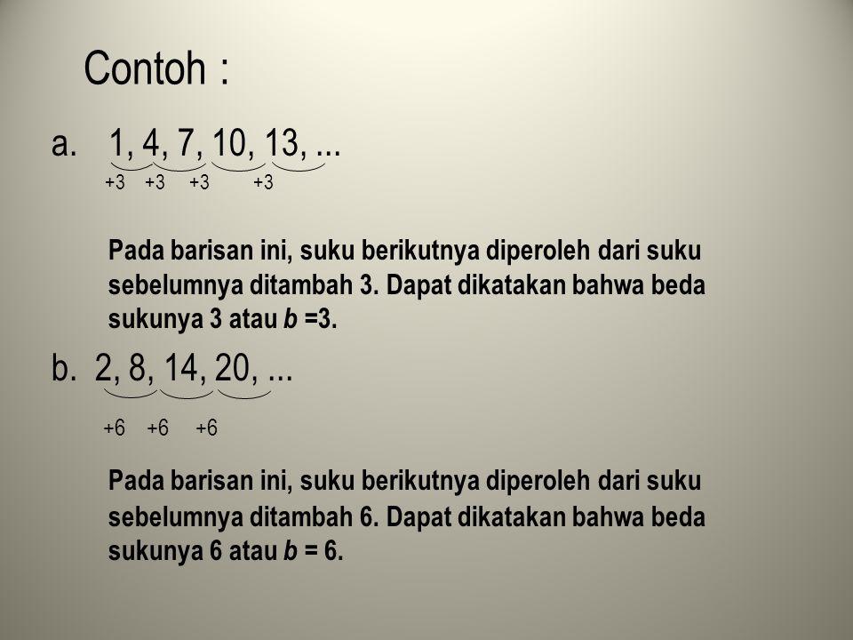 Contoh : 1, 4, 7, 10, 13, ... +3 +3 +3 +3.