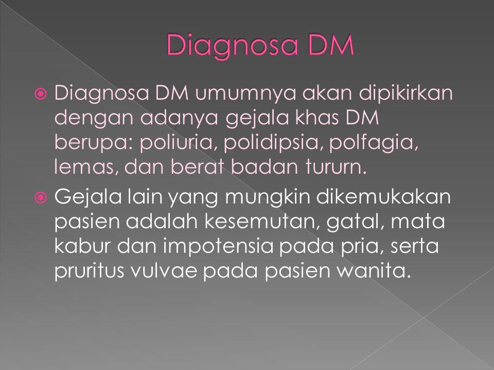 Diagnosa DM Diagnosa DM umumnya akan dipikirkan dengan adanya gejala khas DM berupa: poliuria, polidipsia, polfagia, lemas, dan berat badan tururn.