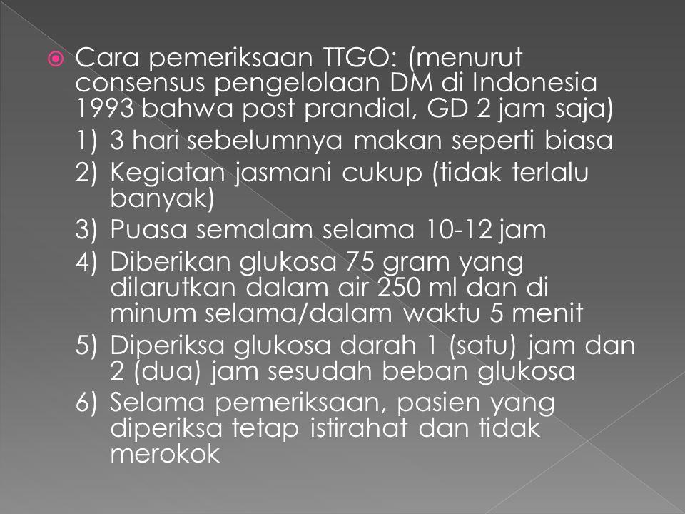Cara pemeriksaan TTGO: (menurut consensus pengelolaan DM di Indonesia 1993 bahwa post prandial, GD 2 jam saja)