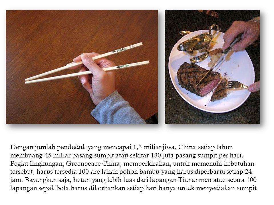 Dengan jumlah penduduk yang mencapai 1,3 miliar jiwa, China setiap tahun membuang 45 miliar pasang sumpit atau sekitar 130 juta pasang sumpit per hari.