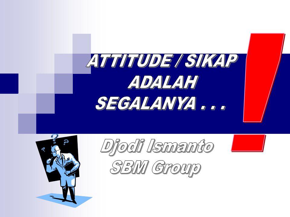 ! ATTITUDE / SIKAP ADALAH SEGALANYA . . . Djodi Ismanto SBM Group