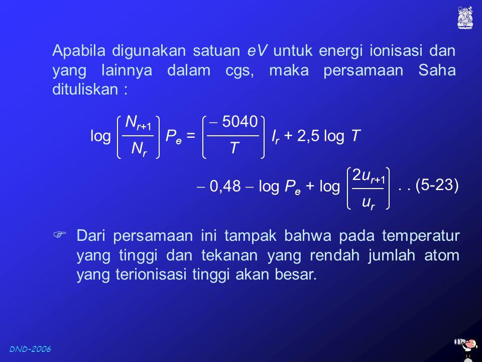 Apabila digunakan satuan eV untuk energi ionisasi dan yang lainnya dalam cgs, maka persamaan Saha dituliskan :