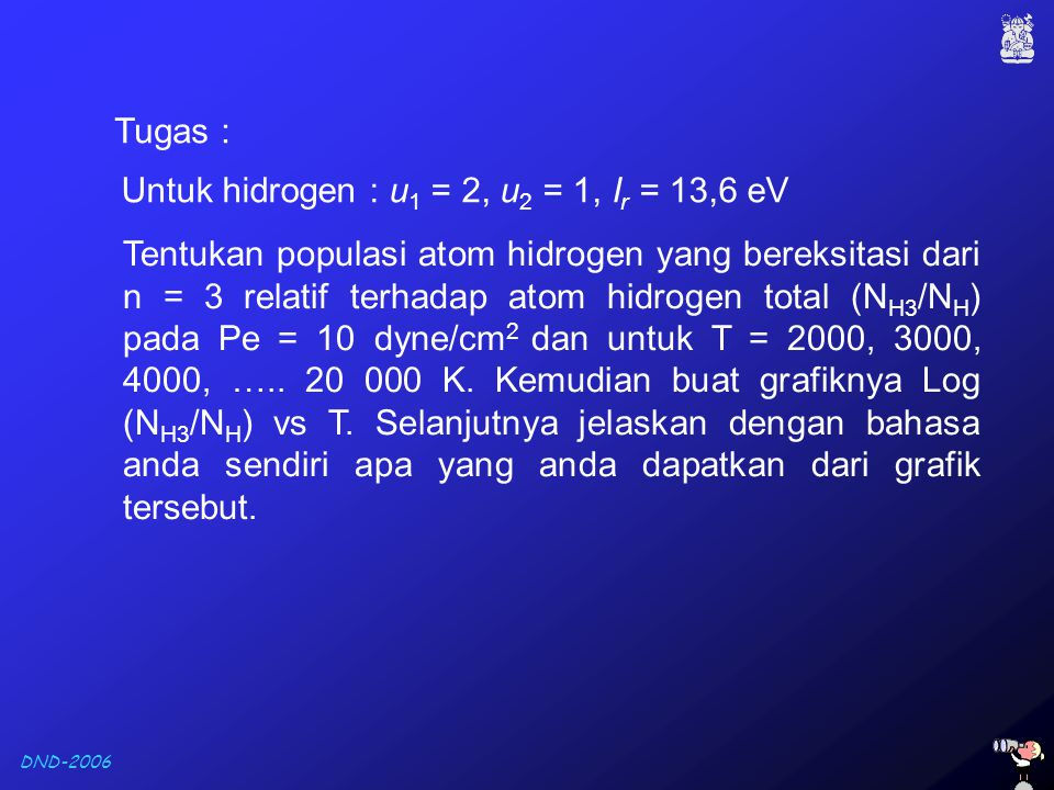 Tugas : Untuk hidrogen : u1 = 2, u2 = 1, Ir = 13,6 eV.