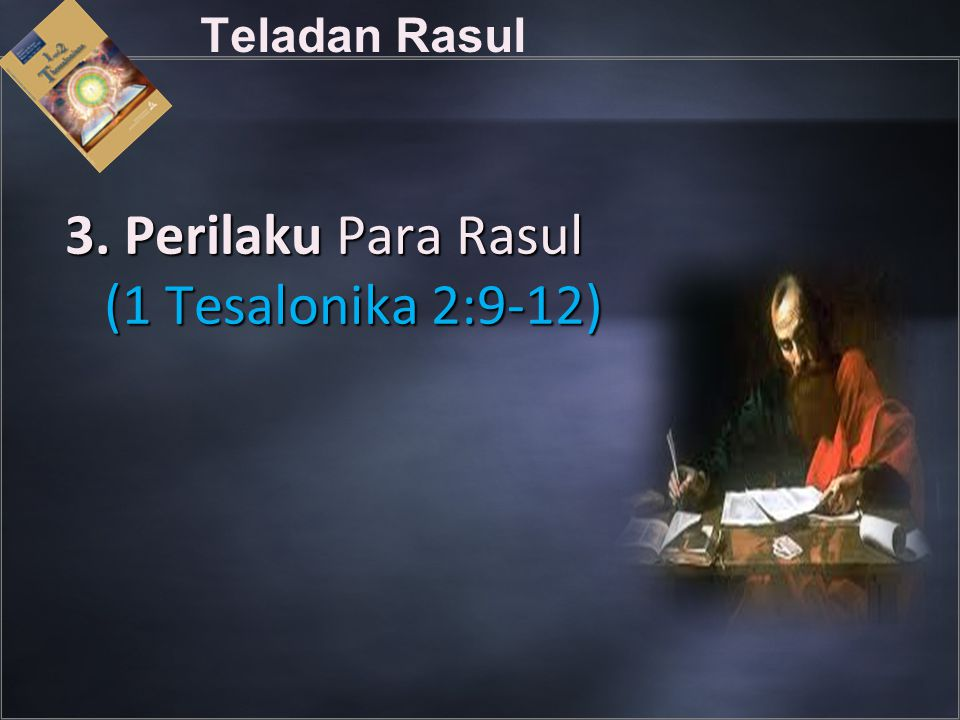 3. Perilaku Para Rasul (1 Tesalonika 2:9-12)