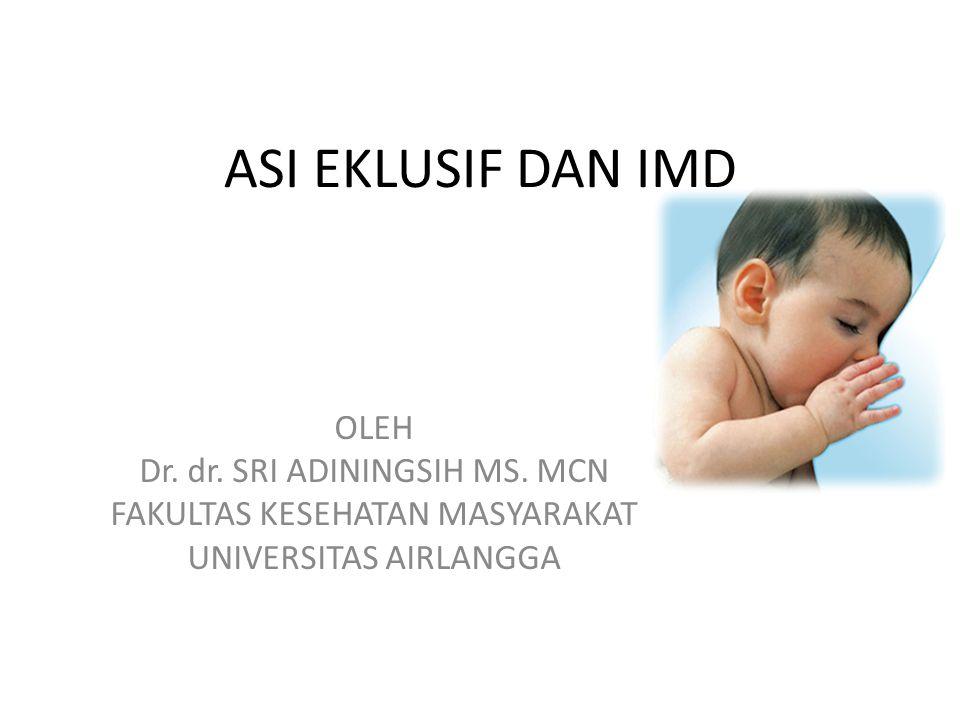 ASI EKLUSIF DAN IMD OLEH Dr. dr. SRI ADININGSIH MS. MCN