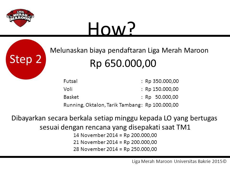 How Melunaskan biaya pendaftaran Liga Merah Maroon. Step 2. Rp 650.000,00. Futsal : Rp 350.000,00.