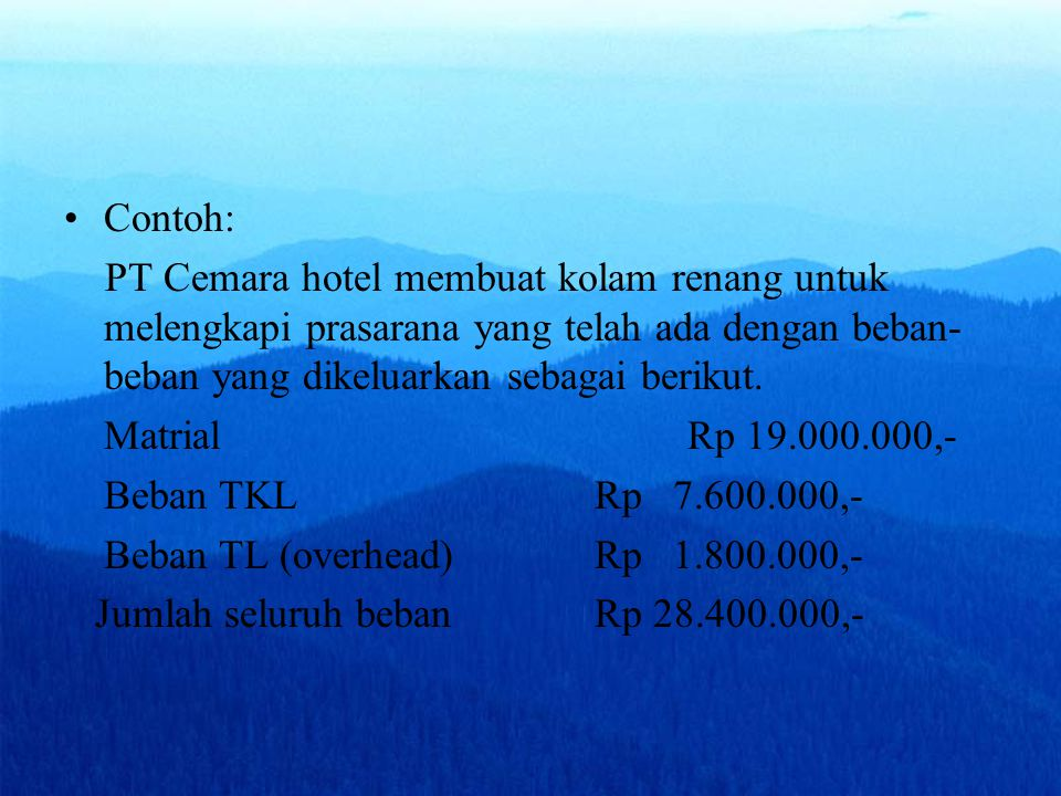 Contoh: PT Cemara hotel membuat kolam renang untuk melengkapi prasarana yang telah ada dengan beban-beban yang dikeluarkan sebagai berikut.