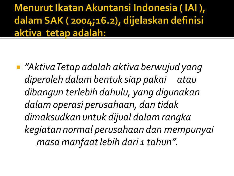 Menurut Ikatan Akuntansi Indonesia ( IAI ), dalam SAK ( 2004;16