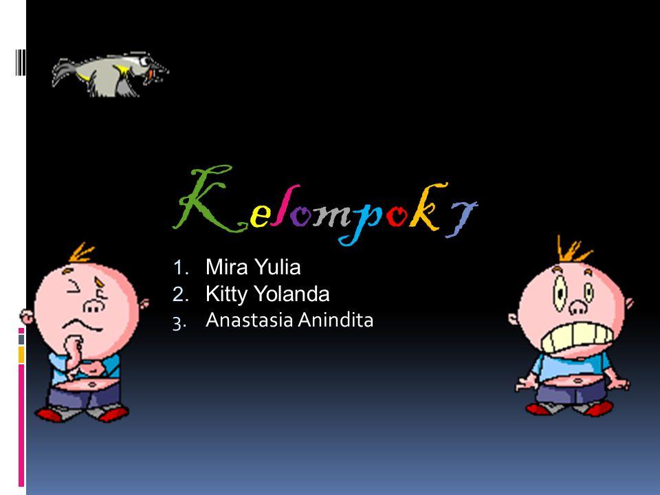 Kelompok 7 Mira Yulia Kitty Yolanda Anastasia Anindita