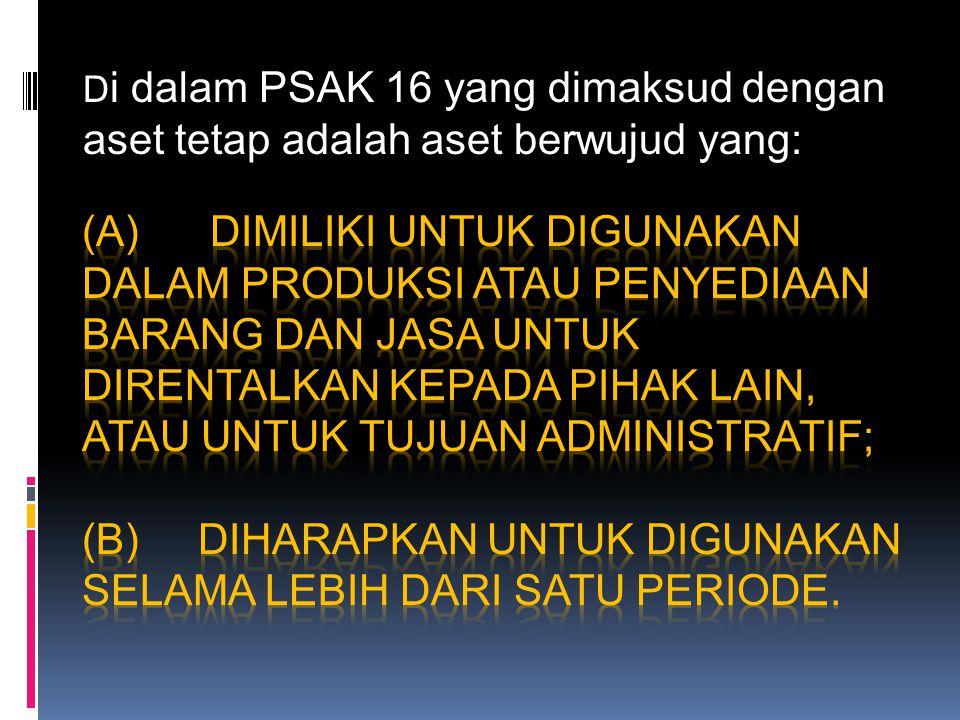 Di dalam PSAK 16 yang dimaksud dengan aset tetap adalah aset berwujud yang:
