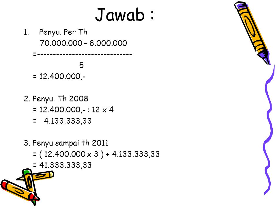 Jawab : Penyu. Per Th. 70.000.000 – 8.000.000. =------------------------------ 5. = 12.400.000,-