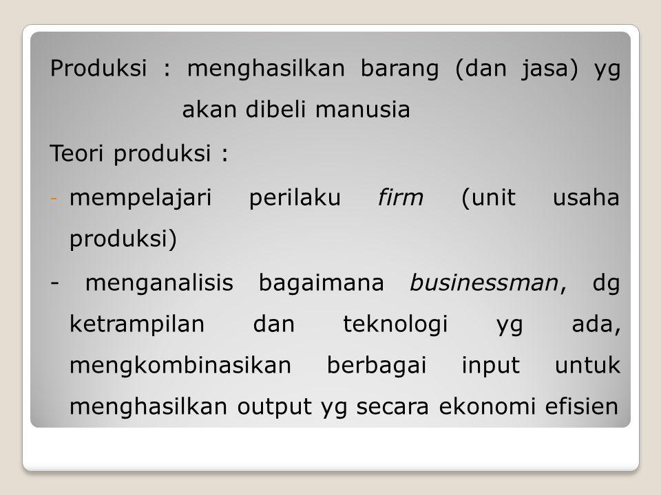 Produksi : menghasilkan barang (dan jasa) yg akan dibeli manusia