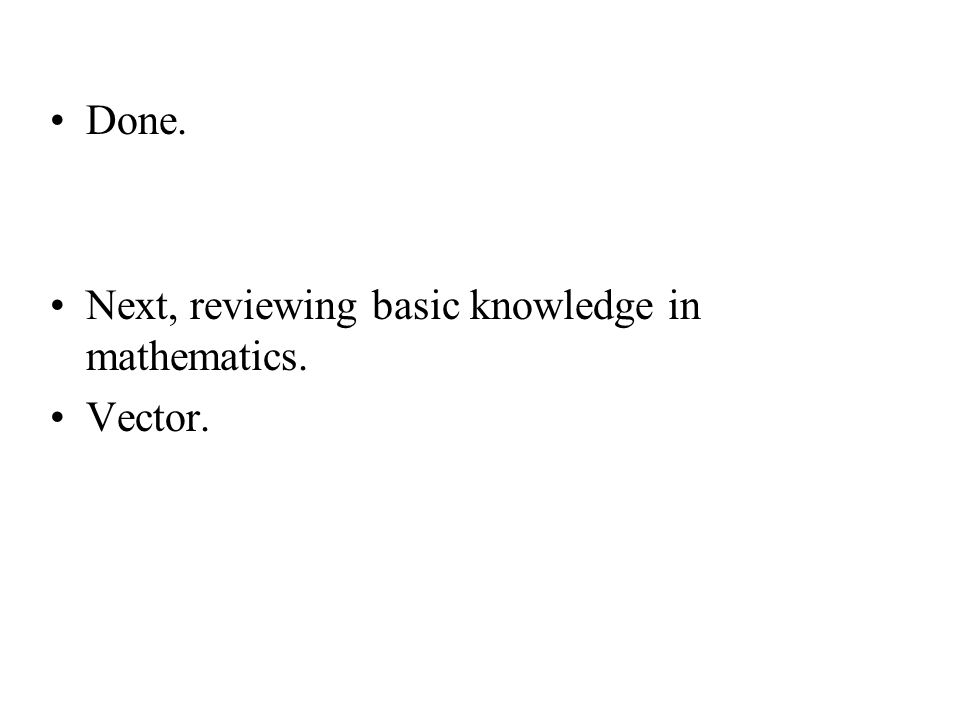 Done. Next, reviewing basic knowledge in mathematics. Vector.
