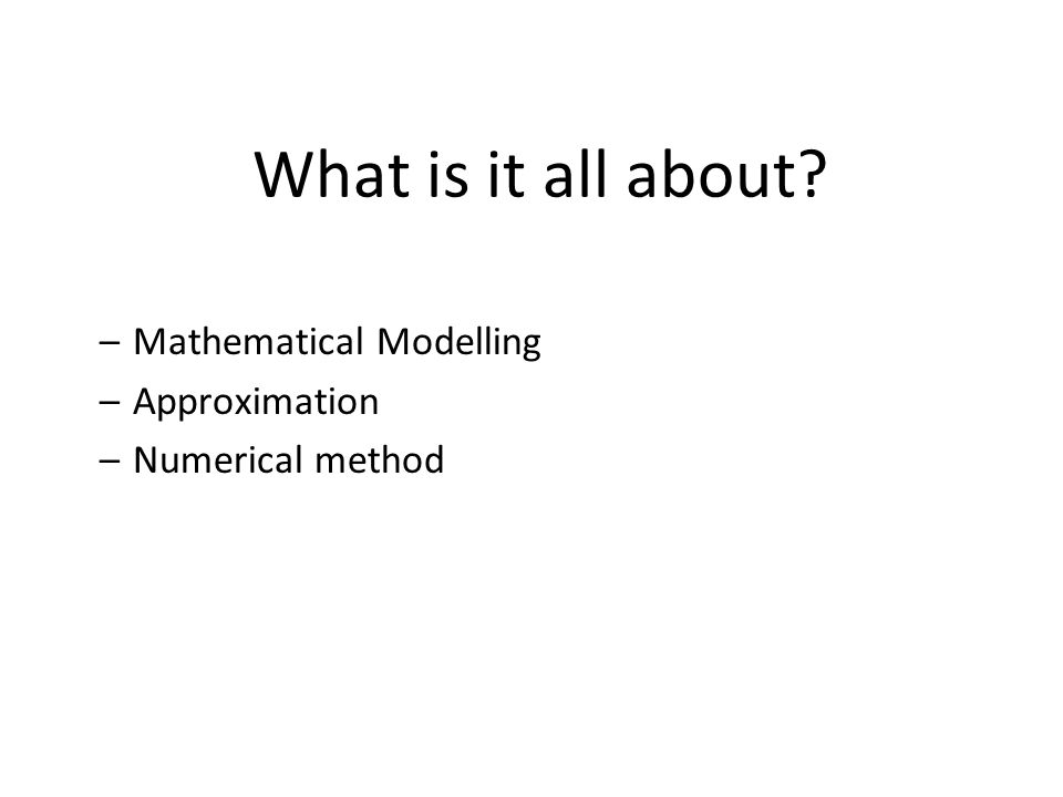 What is it all about Mathematical Modelling Approximation