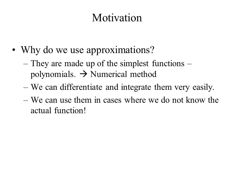 Motivation Why do we use approximations