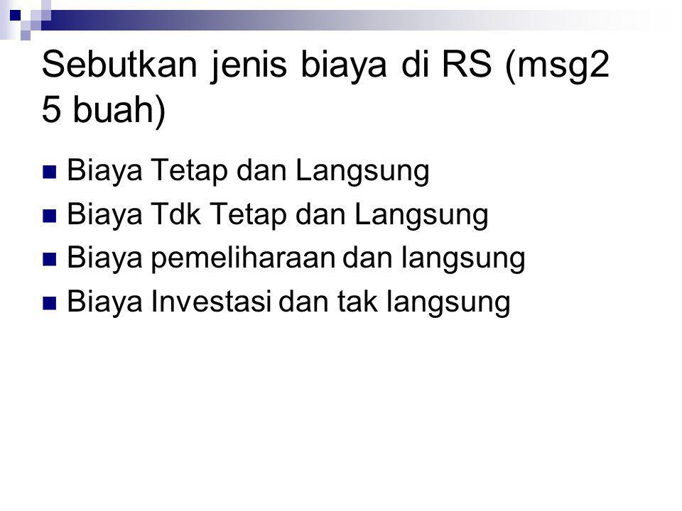 Sebutkan jenis biaya di RS (msg2 5 buah)