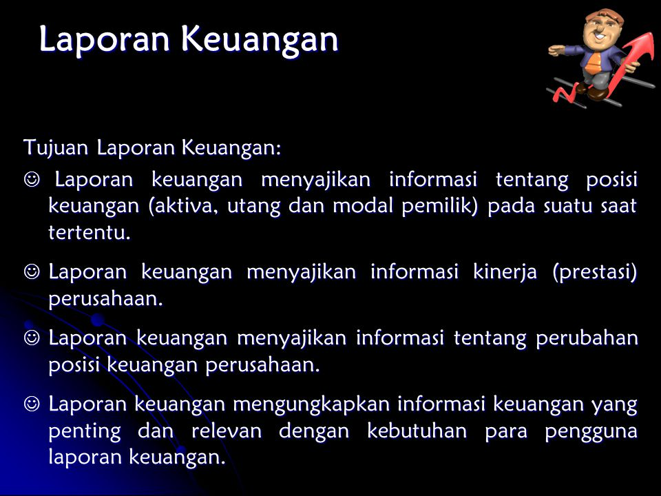 Laporan Keuangan Tujuan Laporan Keuangan:
