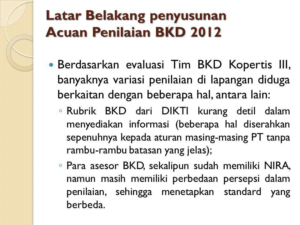 Latar Belakang penyusunan Acuan Penilaian BKD 2012