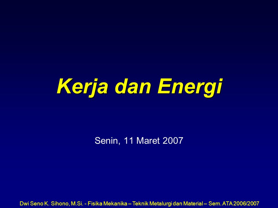 Kerja dan Energi Senin, 11 Maret 2007