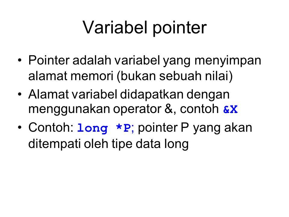 Variabel pointer Pointer adalah variabel yang menyimpan alamat memori (bukan sebuah nilai)
