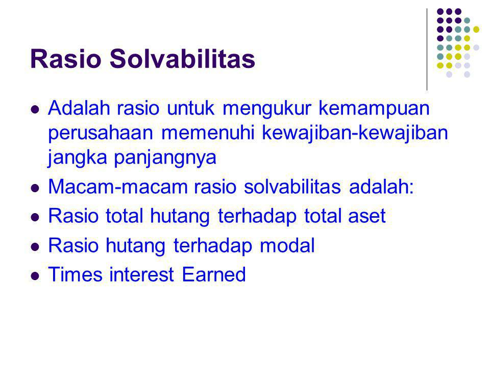 Rasio Solvabilitas Adalah rasio untuk mengukur kemampuan perusahaan memenuhi kewajiban-kewajiban jangka panjangnya.